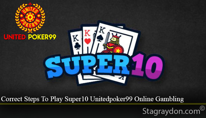 Correct Steps To Play Super10 Unitedpoker99 Online Gambling