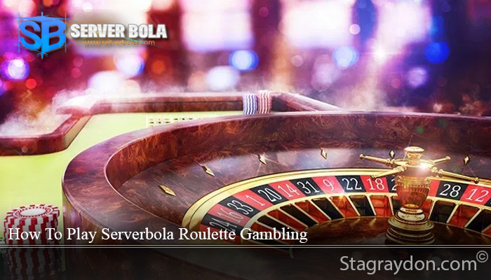 How To Play Serverbola Roulette Gambling