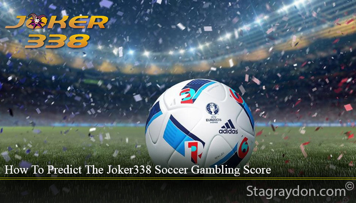How To Predict The Joker338 Soccer Gambling Score