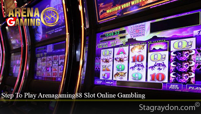 Step To Play Arenagaming88 Slot Online Gambling