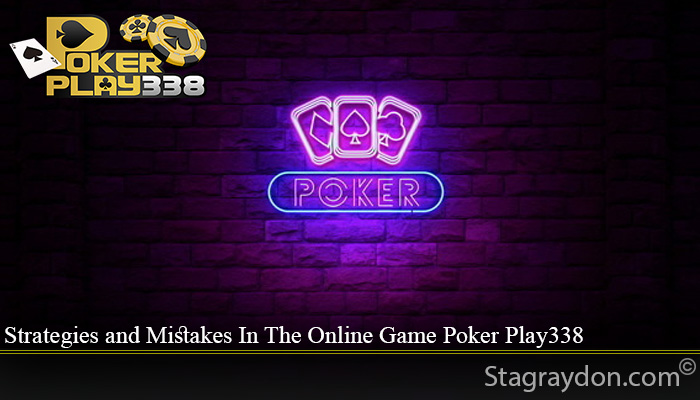 Strategies and Mistakes In The Online Game Poker Play338