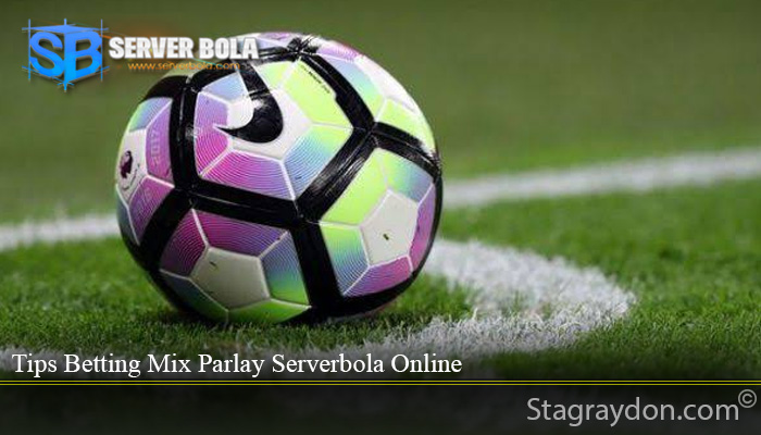 Tips Betting Mix Parlay Serverbola Online