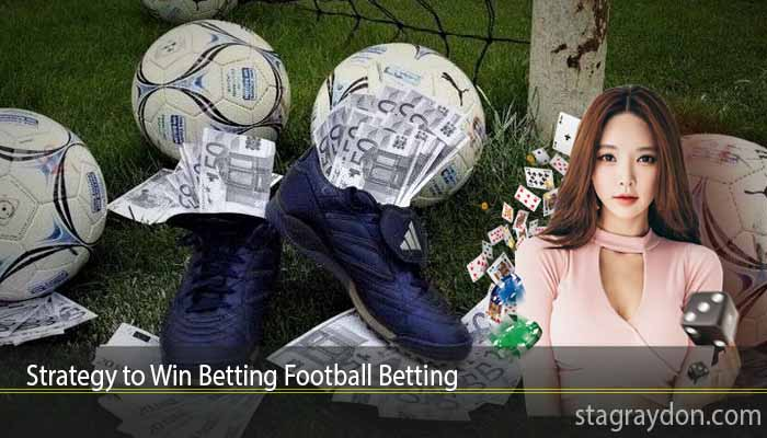 Strategy to Win Betting Football Betting