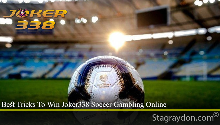 Best Tricks To Win Joker338 Soccer Gambling Online