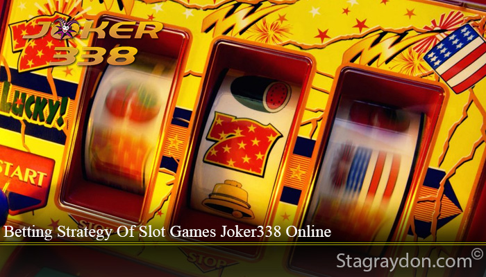 Betting Strategy Of Slot Games Joker338 Online