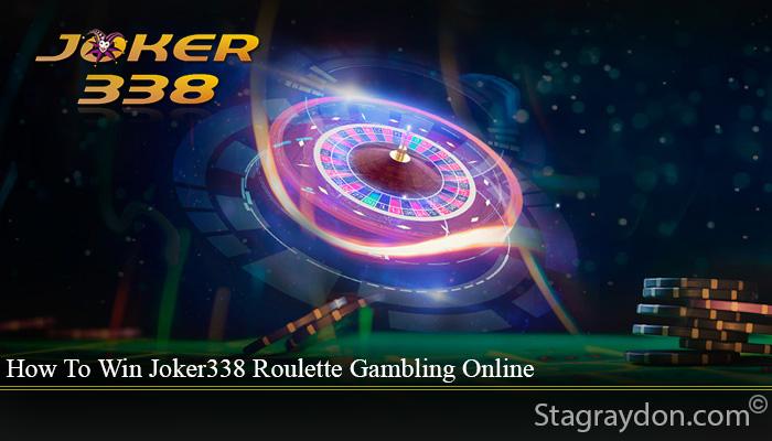 How To Win Joker338 Roulette Gambling Online