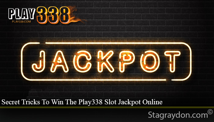 Secret Tricks To Win The Play338 Slot Jackpot Online