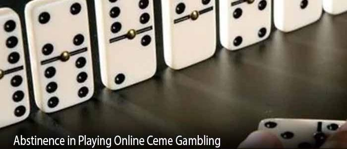 Abstinence in Playing Online Ceme Gambling